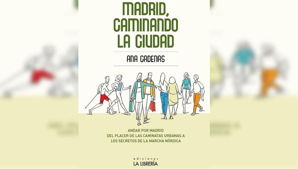 'Madrid, caminando la ciudad' de Ana Cadenas