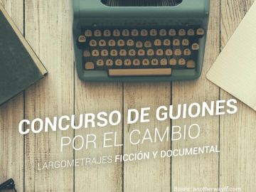 Se abre el plazo para participar en 'Guiones por el cambio', el concurso de largometrajes sobre sostenibilidad