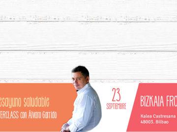 Apúntate a la Jornada Desayuno Saludable que celebramos en Bilbao con el chef Álvaro Garrido
