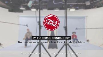 Nueva campaña de Ponle Freno: No descuides al volante la educación de tus hijos