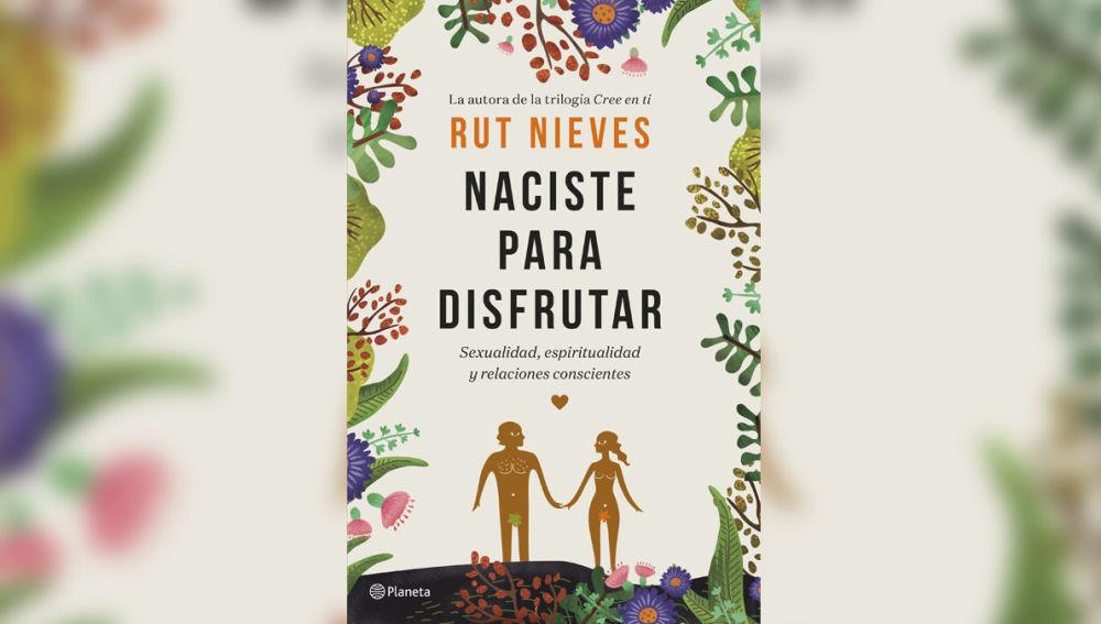 Portada de 'Naciste para disfrutar', el nuevo libro de Rut Nieves