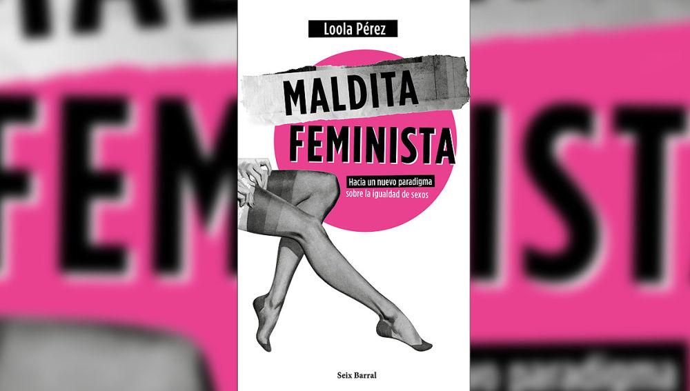Maldita Feminista de Loola Pérez