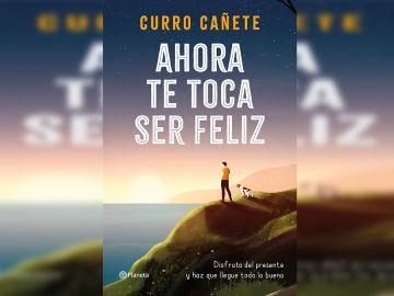'Ahora te toca ser feliz', el nuevo libro de Curro Cañete