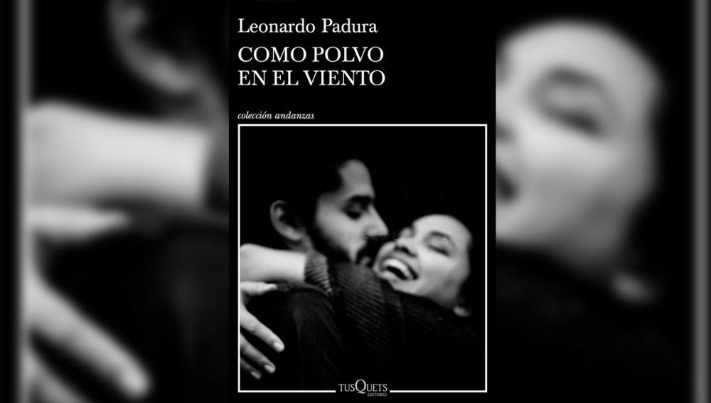 'Como polvo en el viento', el nuevo libro de Leonardo Padura