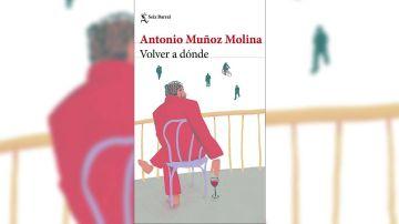 'Volver a dónde' de Antonio Muñoz Molina